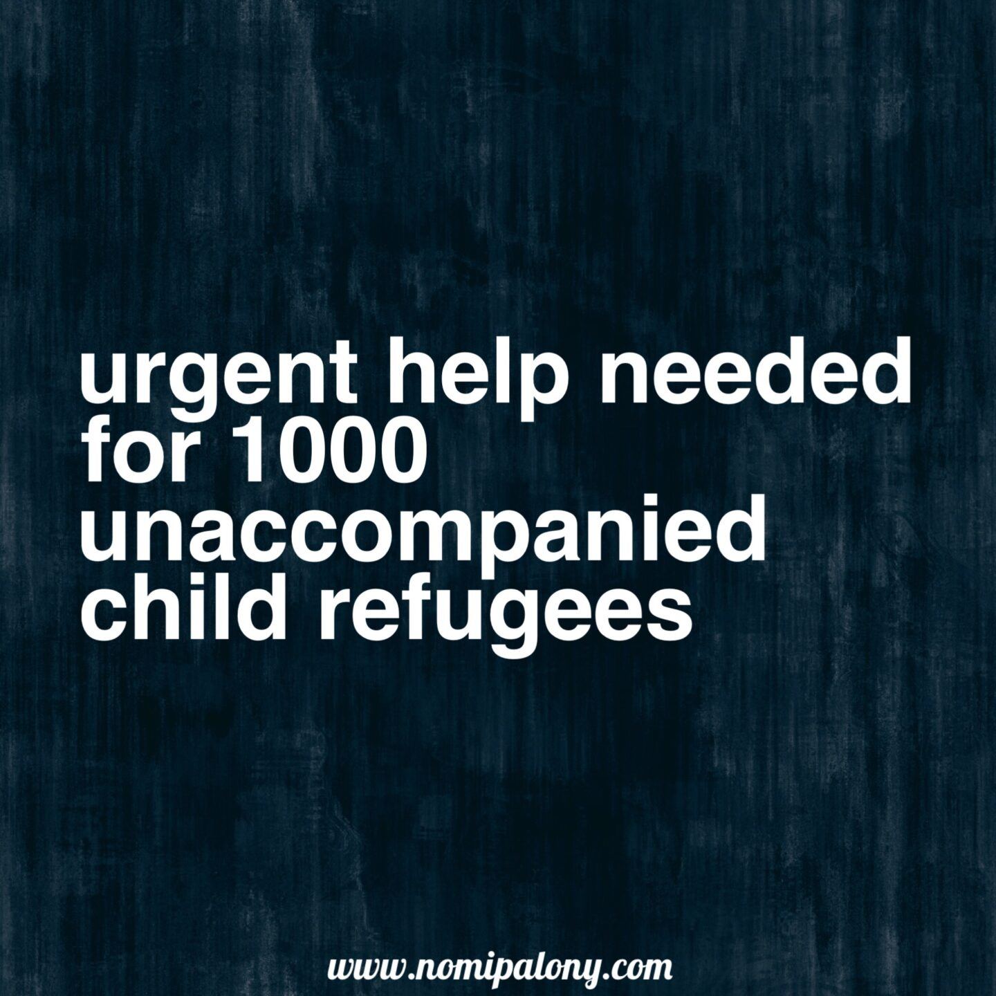 Urgent help needed for 1000 unaccompanied child refugees