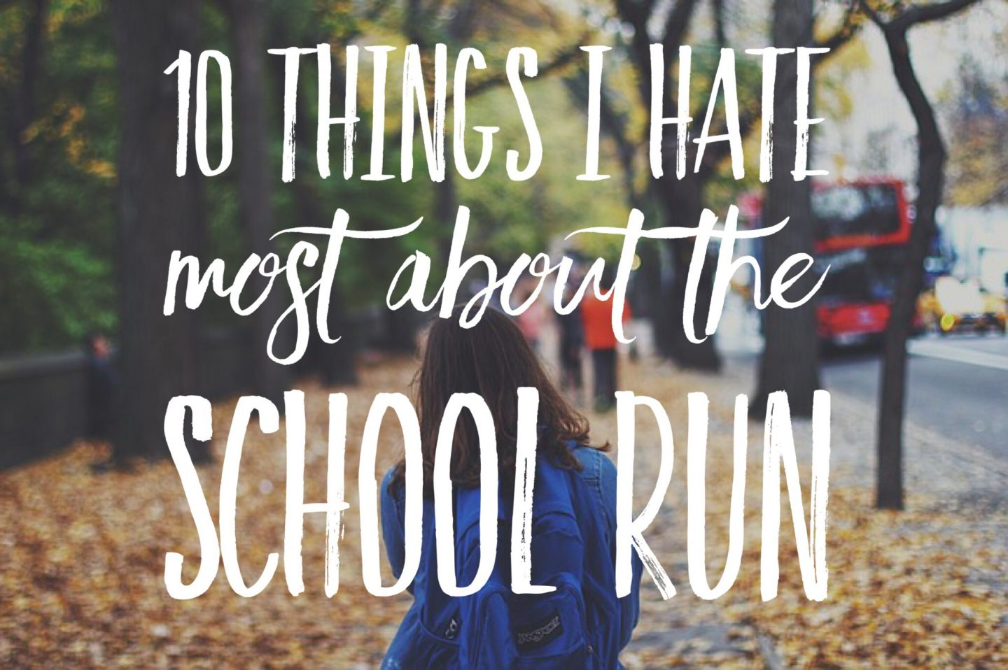 A girl walks to school amongst fallen leaves, text says 10 things I hate about the school run