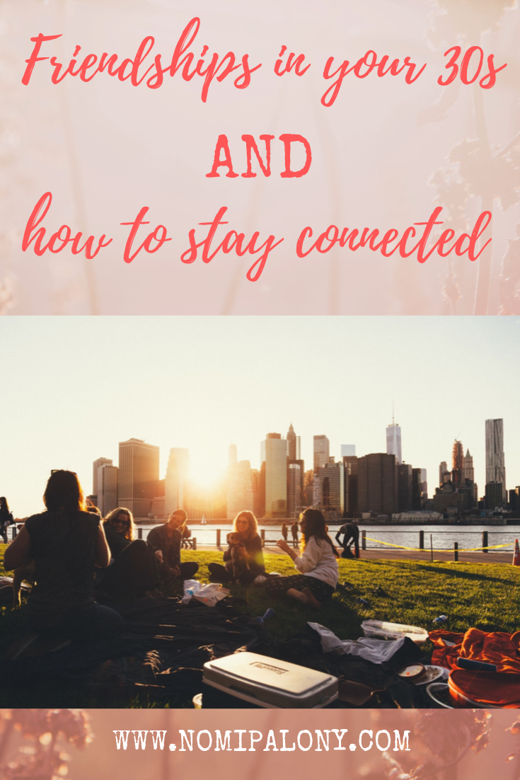 Friendships in your 30s and how to stay connected with your friends