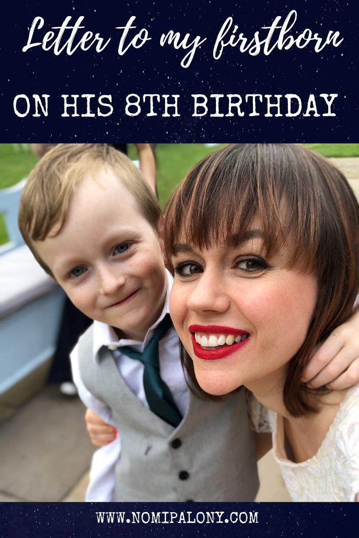 A letter to my firstborn on his 8th birthday. Every year I write a letter to my kids on their birthday on the blog. I hope that when they grown up we can re-read them and remember how magical this all was. In this letter, I reflect on the last year and say happy birthday again.
