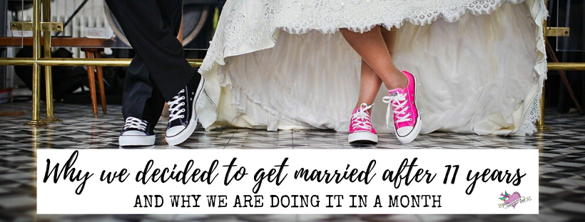 Why we decided to get married after 11 years and why we are doing it in a month