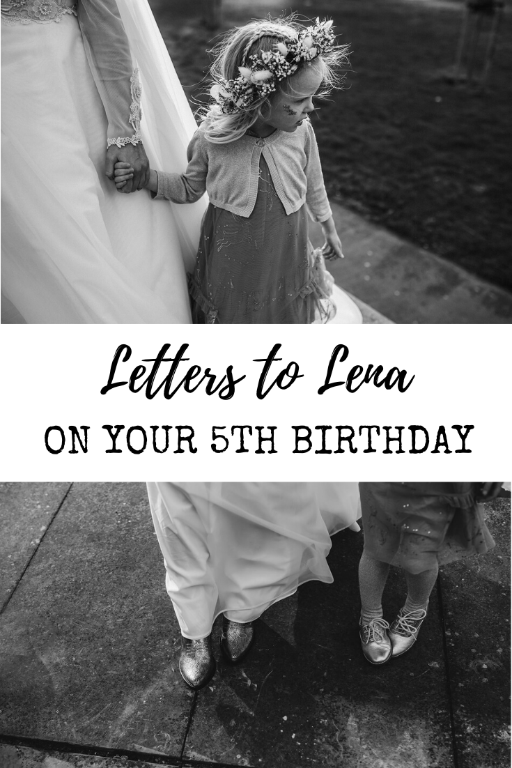 Letters to Lena - on your 5th birthday: an open letter to my daughter as she turns 5 - what she's like, what she loves and what milestones she hit being 4.