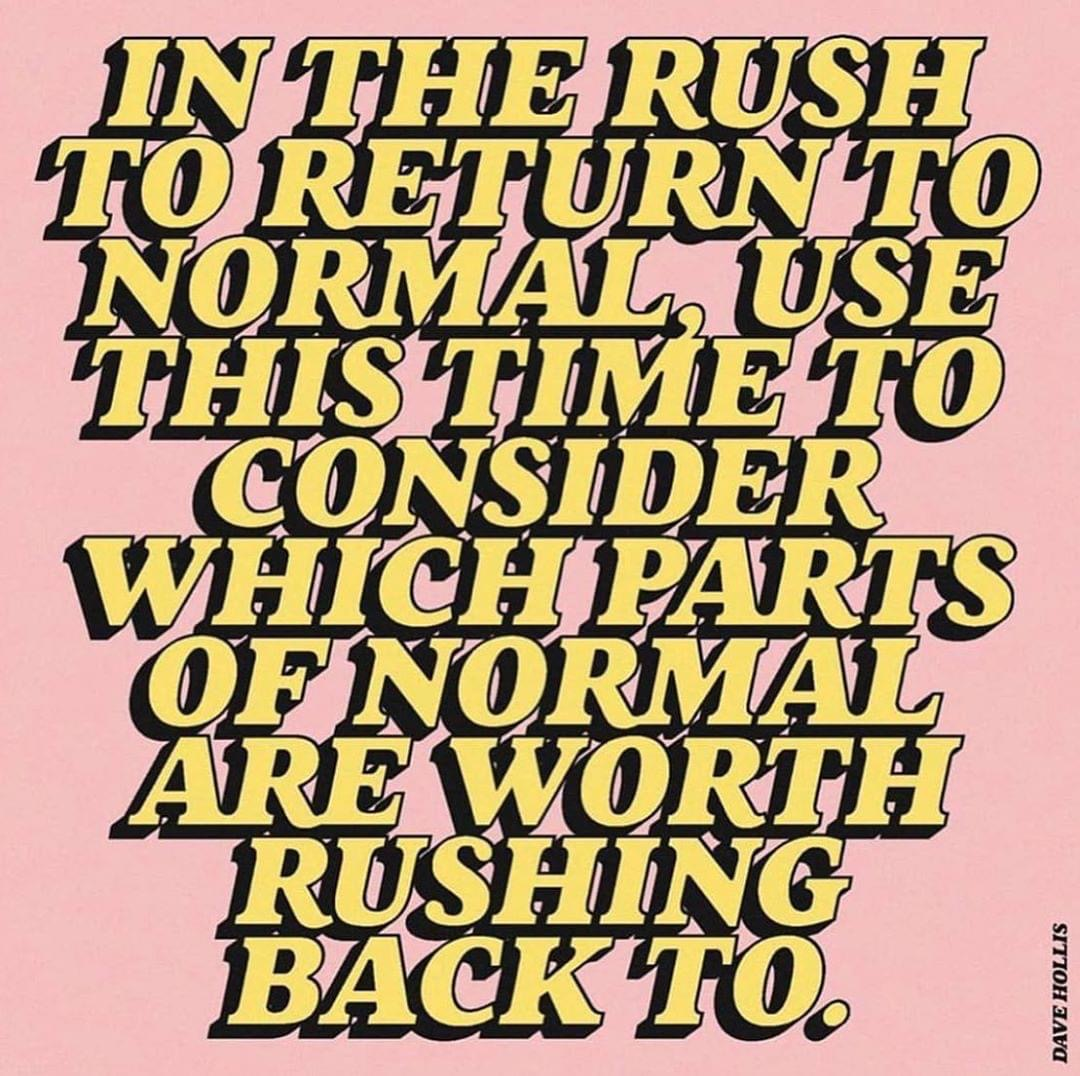 The new normal - we've seen another way of life and I don't want to go back to the one before...